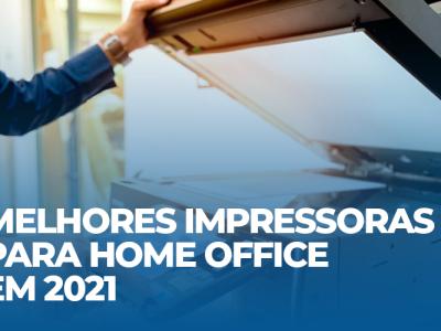 Melhores impressoras para Home Office em 2021